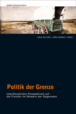 Politik der Grenze von Ahrens,  Jörn, Peltzer,  Anja
