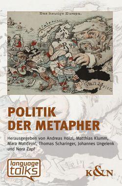 Politik der Metapher von Hölzl,  Andreas, Klumm,  Matthias, Maticevic,  Mara, Scharinger,  Thomas, Ungelenk,  Johannes, Zapf,  Nora