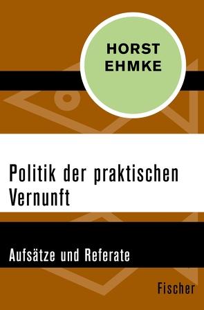 Politik der praktischen Vernunft von Ehmke,  Horst