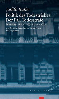Politik des Todestriebes. Der Fall Todesstrafe von Butler,  Judith, Posselt,  Gerald, Seitz,  Sergej