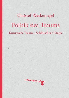 Politik des Traums von Wackernagel,  Christof
