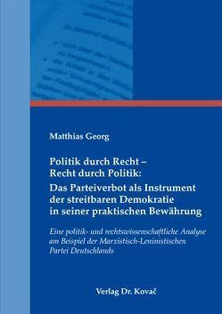 Politik durch Recht – Recht durch Politik: Das Parteiverbot als Instrument der streitbaren Demokratie in seiner praktischen Bewährung von Georg,  Matthias