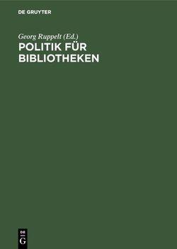 Politik für Bibliotheken von Ruppelt,  Georg
