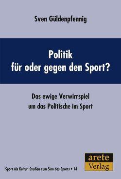 Politik für oder gegen den Sport? von Güldenpfennig,  Sven