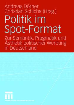Politik im Spot-Format von Dörner,  Andreas, Schicha,  Christian