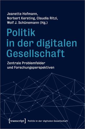 Politik in der digitalen Gesellschaft von Hofmann,  Jeanette, Kersting,  Norbert, Ritzi,  Claudia, Schünemann,  Wolf J.