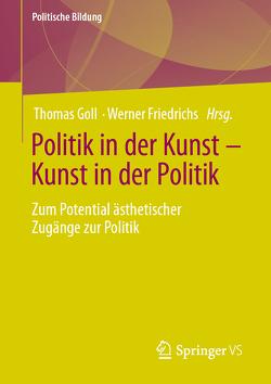 Politik in der Kunst – Kunst in der Politik von Friedrichs,  Werner, Goll,  Thomas