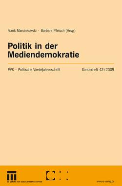 Politik in der Mediendemokratie von Marcinkowski,  Frank, Pfetsch,  Barbara