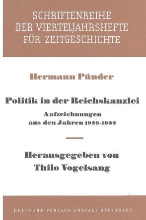 Politik in der Reichskanzlei von Pünder,  Hermann, Vogelsang,  Thilo