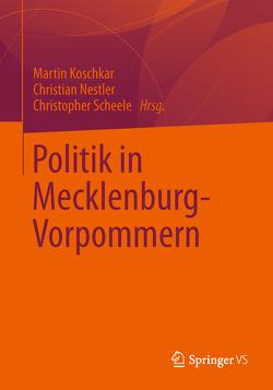 Politik in Mecklenburg-Vorpommern von Koschkar,  Martin, Nestler,  Christian, Scheele,  Christopher