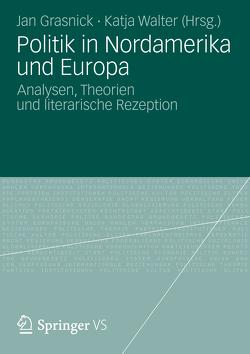 Politik in Nordamerika und Europa von Grasnick,  Jan, Walter,  Katja