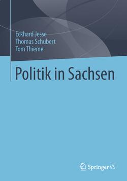 Politik in Sachsen von Jesse,  Eckhard, Schubert,  Thomas, Thieme,  Tom