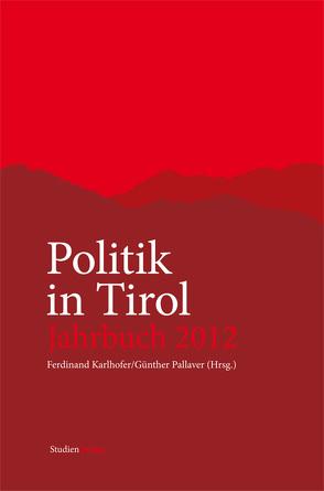 Politik in Tirol. Jahrbuch 2012 von Karlhofer,  Ferdinand, Pallaver,  Günther