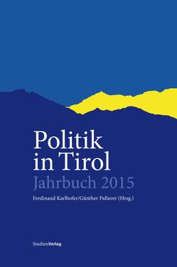Politik in Tirol. Jahrbuch 2015 von Karlhofer,  Ferdinand, Pallaver,  Günther