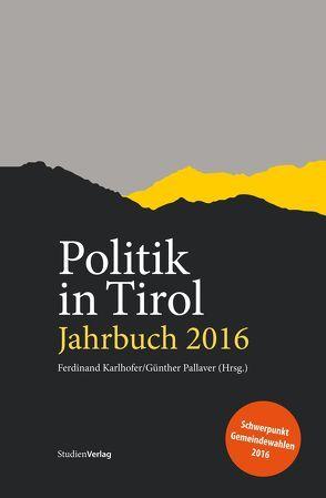 Politik in Tirol. Jahrbuch 2016 von Karlhofer,  Ferdinand, Pallaver,  Günther