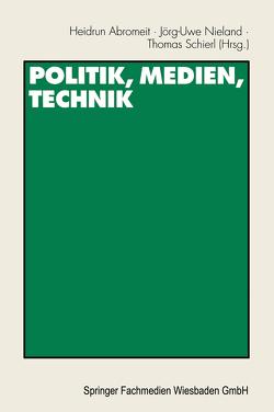 Politik, Medien, Technik von Abromeit,  Heidrun, Nieland,  Jörg Uwe, Schierl,  Thomas