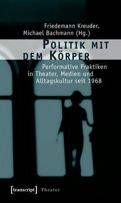 Politik mit dem Körper von Bachmann,  Michael, Kreuder,  Friedemann