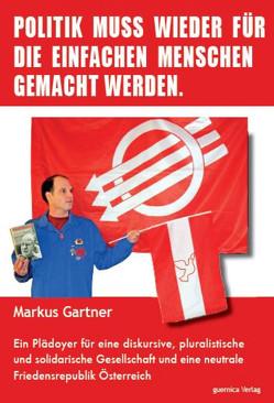 Politik muss wieder für die einfachen Menschen gemacht werden von Gärtner,  Markus