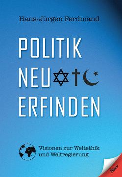 Politik neu erfinden von Ferdinand,  Hans-Jürgen