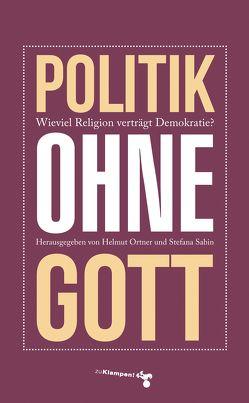 Politik ohne Gott von Ortner,  Helmut, Sabin,  Stefana