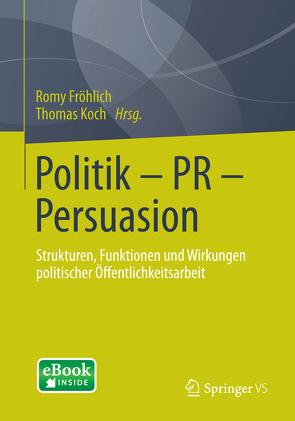 Politik – PR – Persuasion von Fröhlich,  Romy, Koch,  Thomas