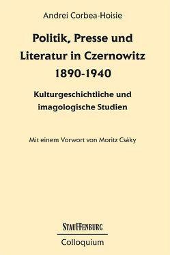 Politik, Presse und Literatur in Czernowitz 1890-1940 von Corbea-Hoisie,  Andrei