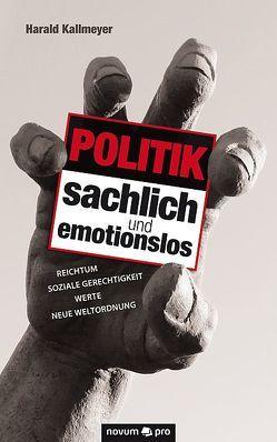 Politik sachlich und emotionslos von Kallmeyer,  Harald