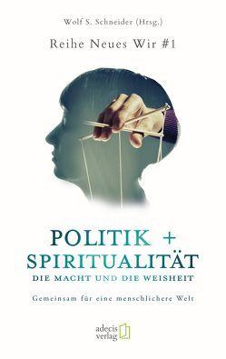 Politik + Spiritualität: Die Macht und die Weisheit von Schneider,  Wolf S.