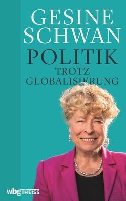 Politik trotz Globalisierung von Schwan,  Gesine