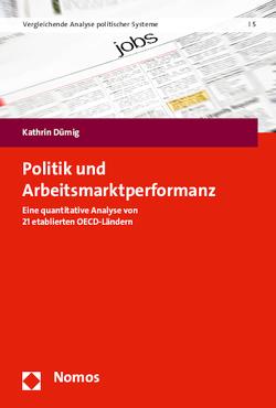Politik und Arbeitsmarktperformanz von Dümig,  Kathrin