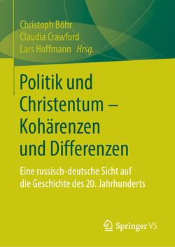 Politik und Christentum – Kohärenzen und Differenzen von Böhr,  Christoph, Crawford,  Claudia, Hoffmann,  Lars