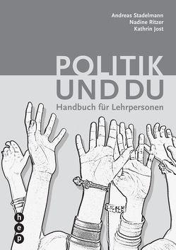 Politik und du von Jost,  Kathrin, Ritzer,  Nadine, Stadelmann,  Andreas