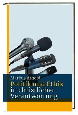 Politik und Ethik von Arnold,  Markus