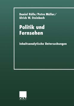 Politik und Fernsehen von Müller,  Petra, Rölle,  Daniel, Steinbach,  Ulrich W.