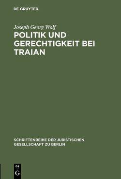 Politik und Gerechtigkeit bei Traian von Wolf,  Joseph Georg