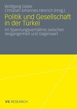 Politik und Gesellschaft in der Türkei von Gieler,  Wolfgang, Henrich,  Christian Johannes