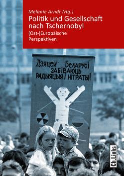 Politik und Gesellschaft nach Tschernobyl von Arndt,  Melanie