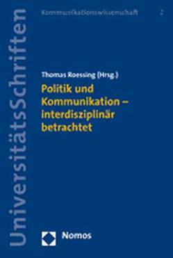 Politik und Kommunikation – interdisziplinär betrachtet von Roessing,  Thomas