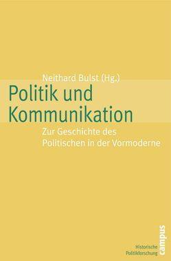 Politik und Kommunikation von Bulst,  Neithard, Hoock,  Jochen, Huntebrinker,  Jan-Willem, Kaiser,  Wolfgang, Mager,  Wolfgang, Soergel,  Philip M., Teuscher,  Simon