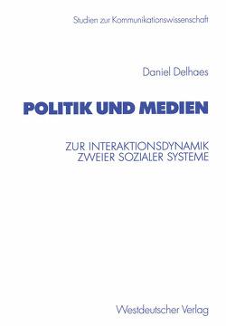 Politik und Medien von Delhaes,  Daniel