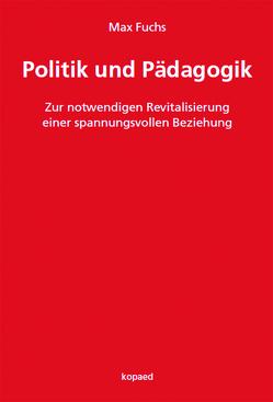 Politik und Pädagogik von Fuchs,  Max