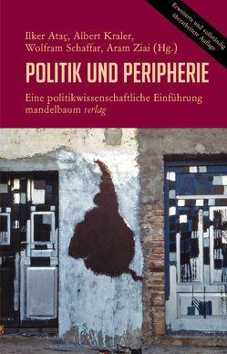 Politik und Peripherie von Ataç,  Ilker, Kraler,  Albert, Schaffar,  Wolfram, Ziai,  Aram