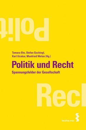 Politik und Recht von Ehs,  Tamara, Fischer,  Heinz, Gschiegl,  Stefan, Prammer,  Barbara, Ucakar,  Karl, Welan,  Manfried