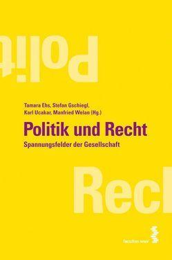 Politik und Recht von Ehs,  Tamara, Gschiegl,  Stefan, Ucakar,  Karl, Welan,  Manfried