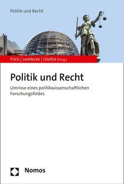 Politik und Recht von Frick,  Verena, Lembcke,  Oliver W., Lhotta,  Roland
