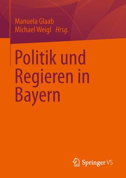 Politik und Regieren in Bayern von Glaab,  Manuela, Weigl,  Michael