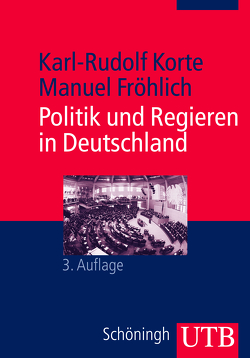 Politik und Regieren in Deutschland von Fröhlich,  Manuel, Korte,  Karl-Rudolf