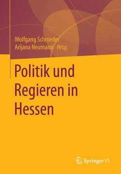Politik und Regieren in Hessen von Neumann,  Arijana, Schroeder,  Wolfgang