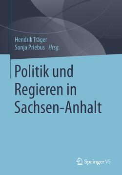 Politik und Regieren in Sachsen-Anhalt von Priebus,  Sonja, Träger,  Hendrik