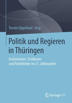 Politik und Regieren in Thüringen von Oppelland,  Torsten